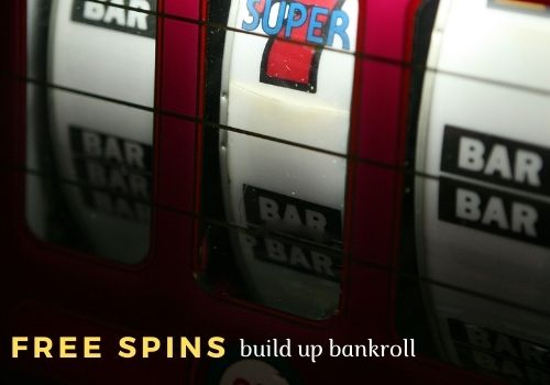 build up bankroll with free spins